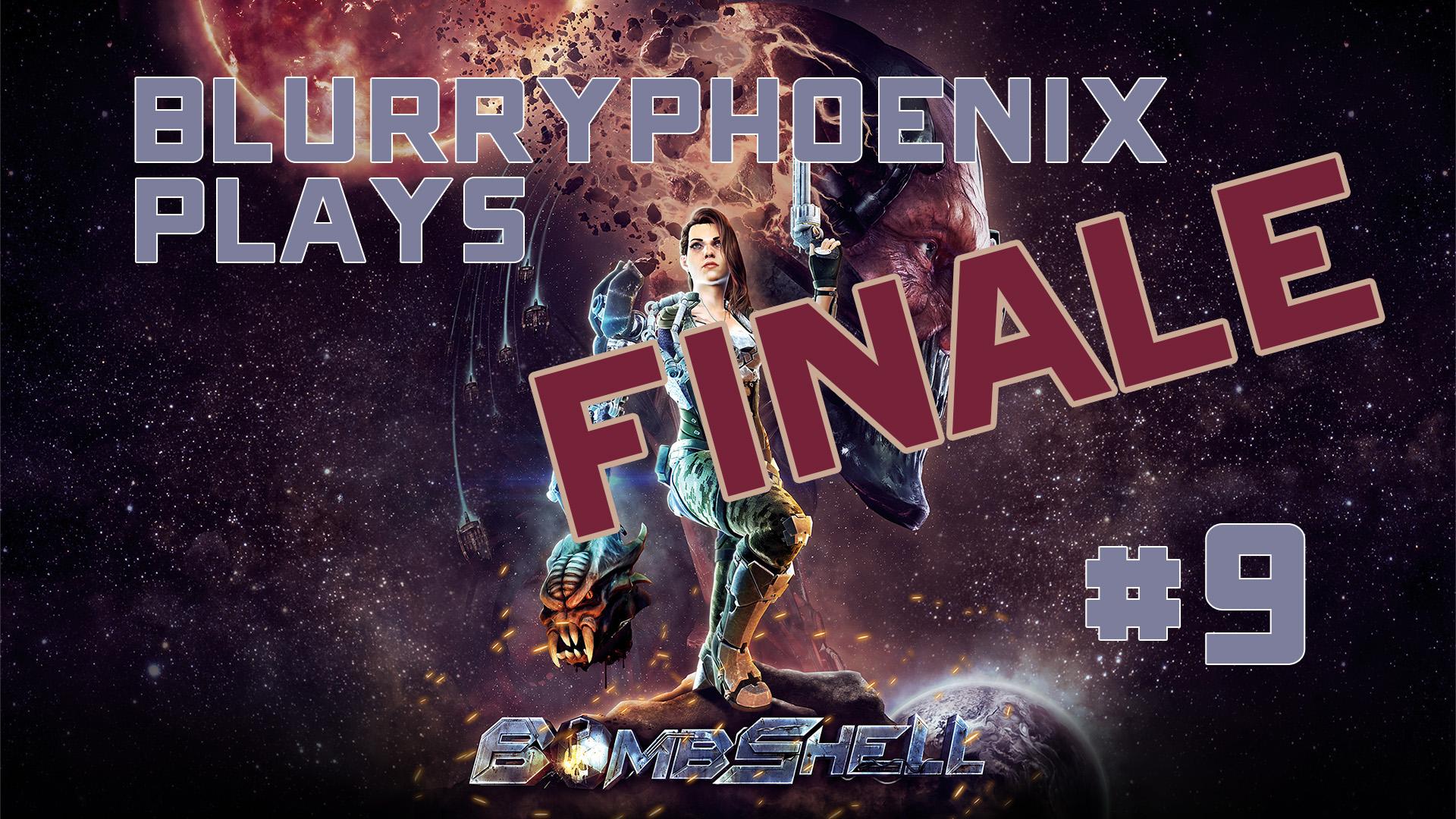 BlurryPhoenix Streams: Bombshell (pt. 9) – FINALE