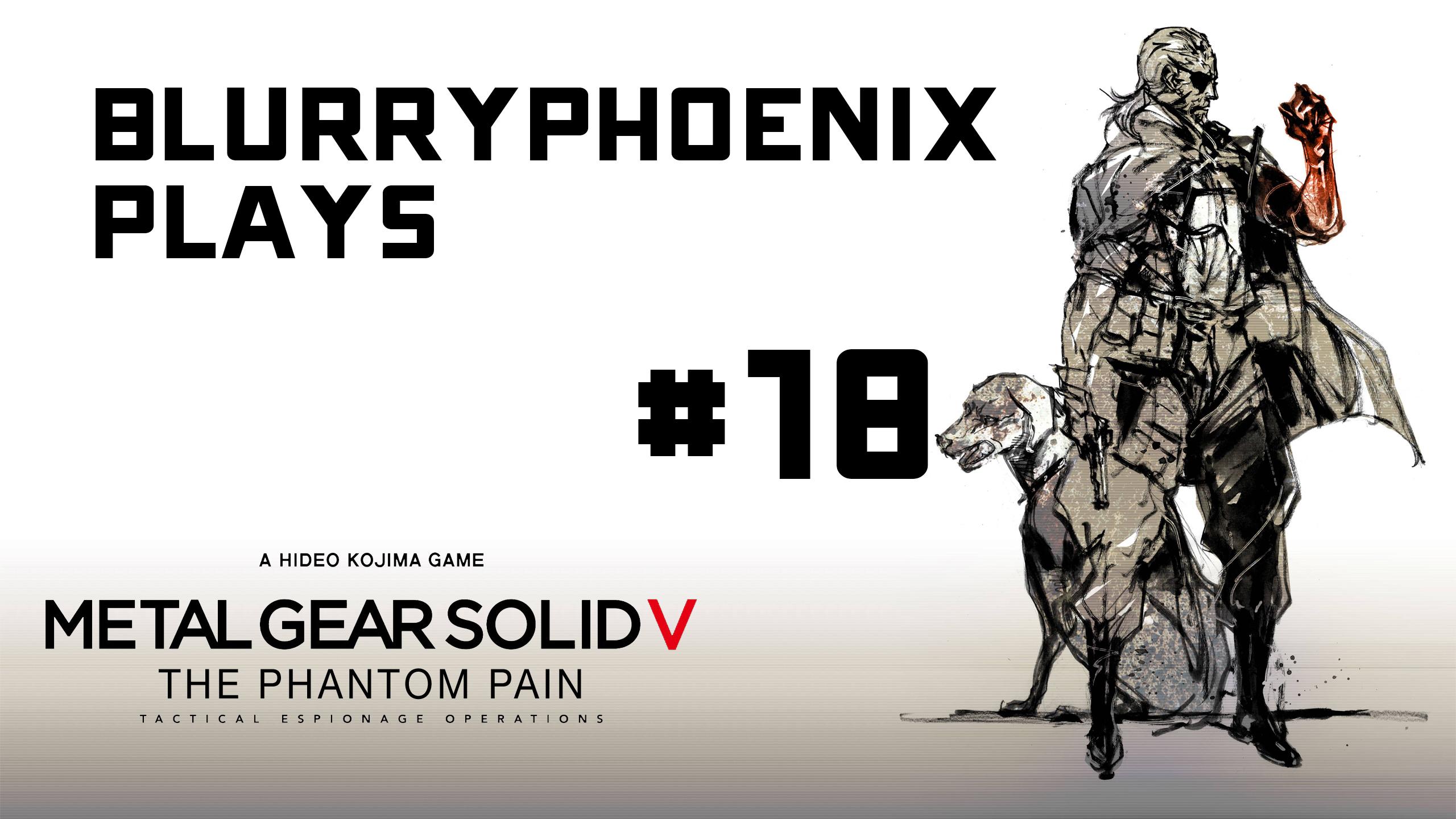 BlurryPhoenix Streams: Metal Gear Solid V (Pt. 18)