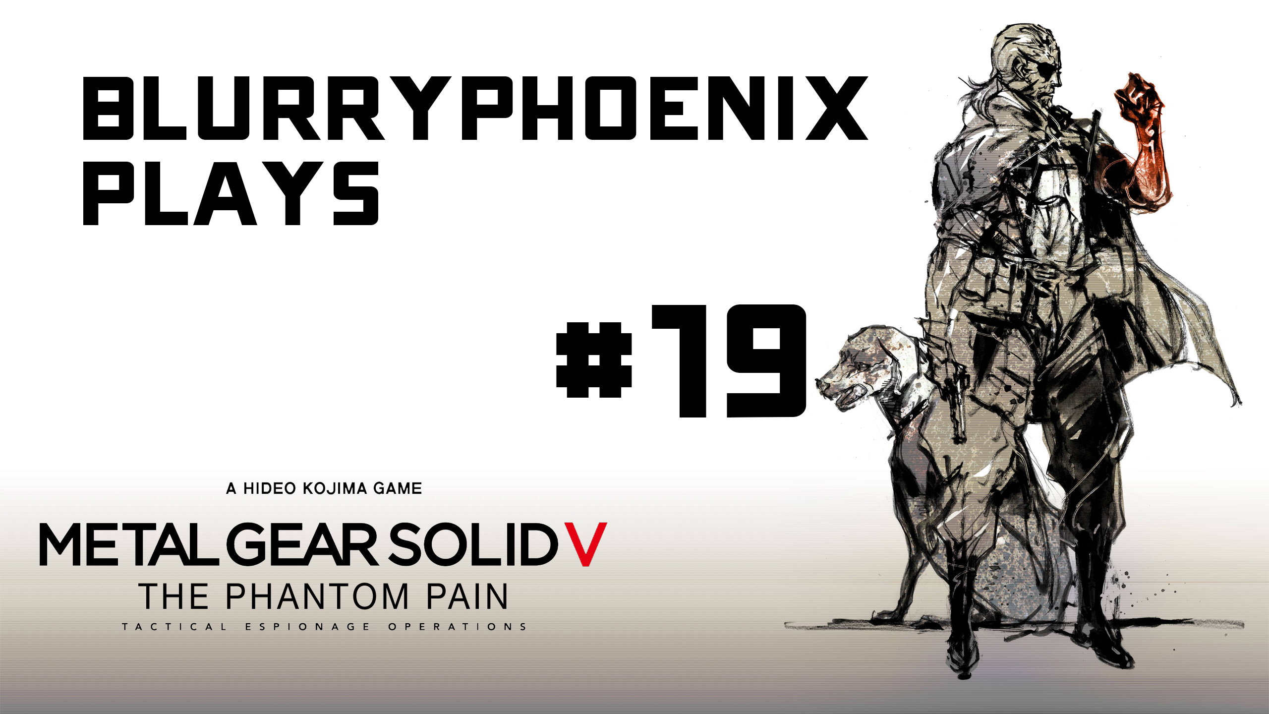 BlurryPhoenix Streams: Metal Gear Solid V (Pt. 19)