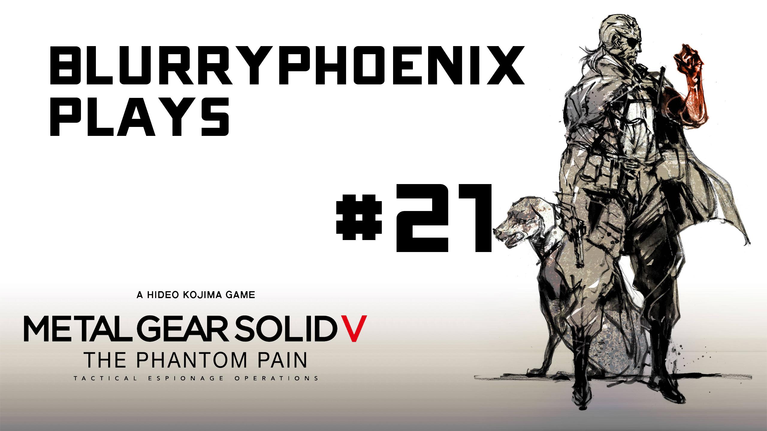 BlurryPhoenix Streams: Metal Gear Solid V (Pt. 21)