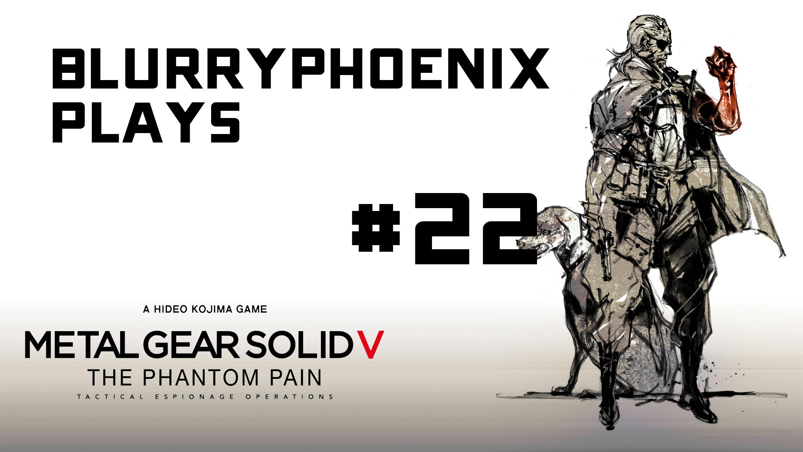 BlurryPhoenix Streams: Metal Gear Solid V (Pt. 22)
