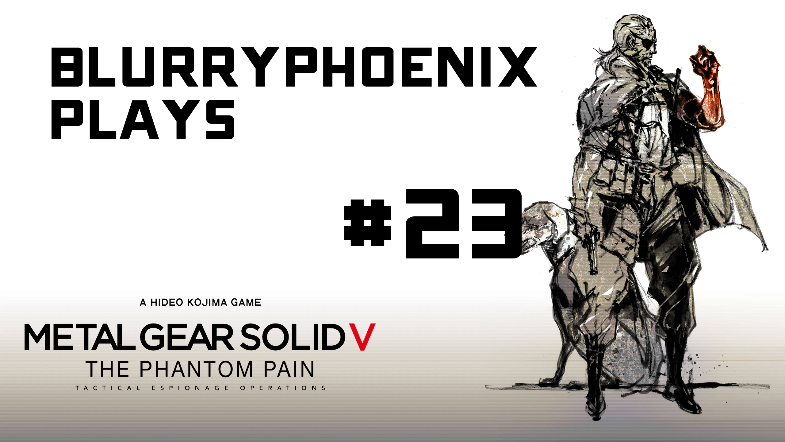 BlurryPhoenix Streams: Metal Gear Solid V (Pt. 23)