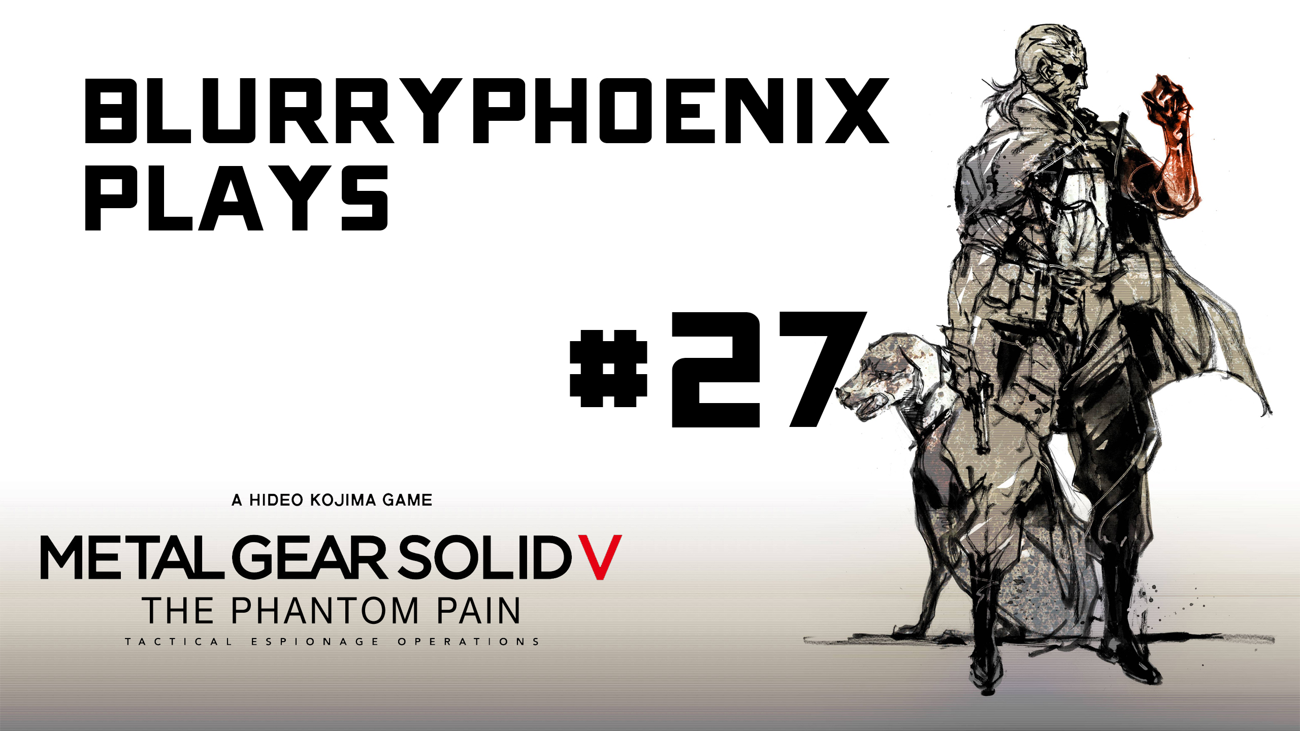 BlurryPhoenix Streams: Metal Gear Solid V (Pt. 27)