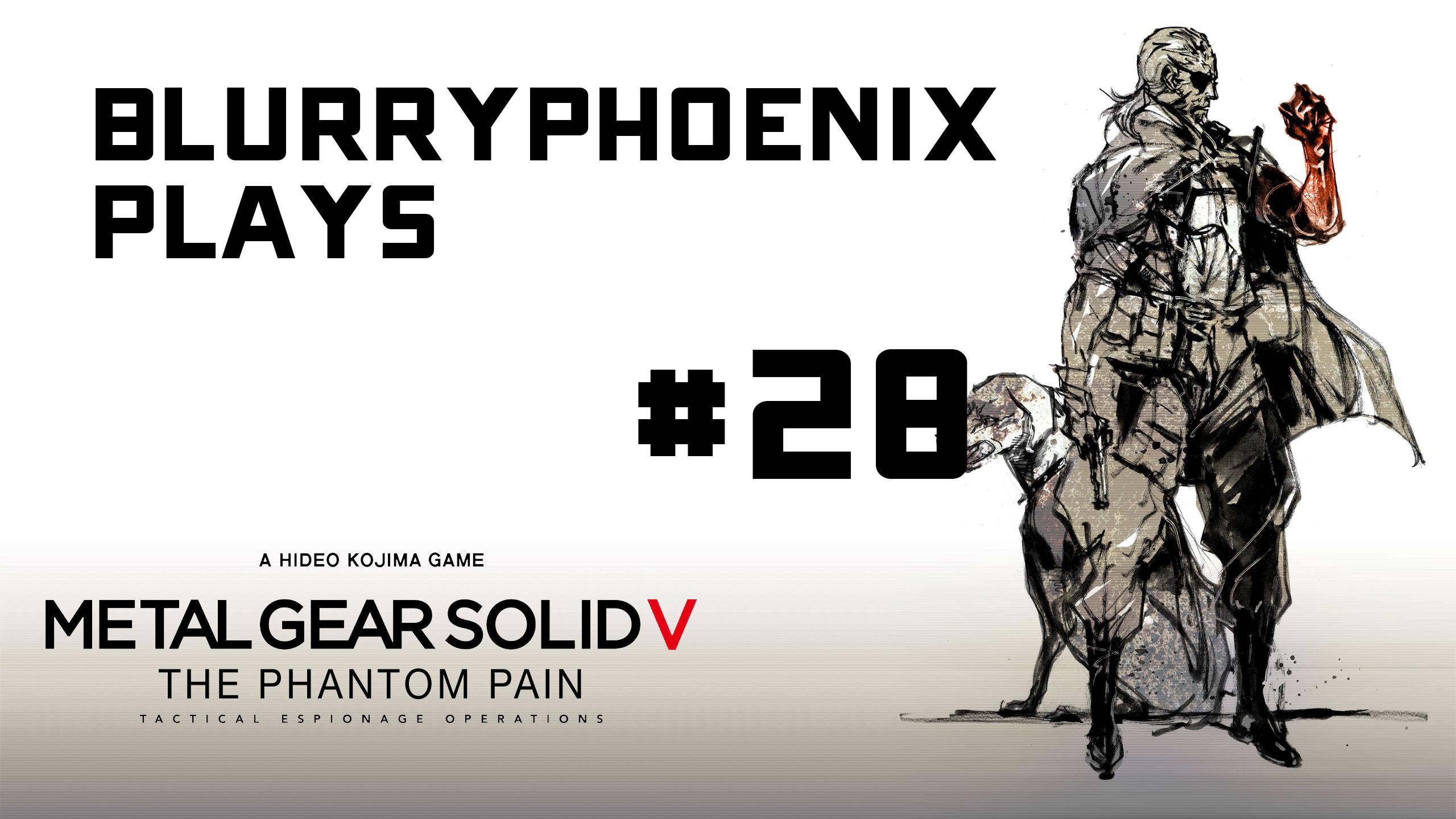 BlurryPhoenix Streams: Metal Gear Solid V (Pt. 28)