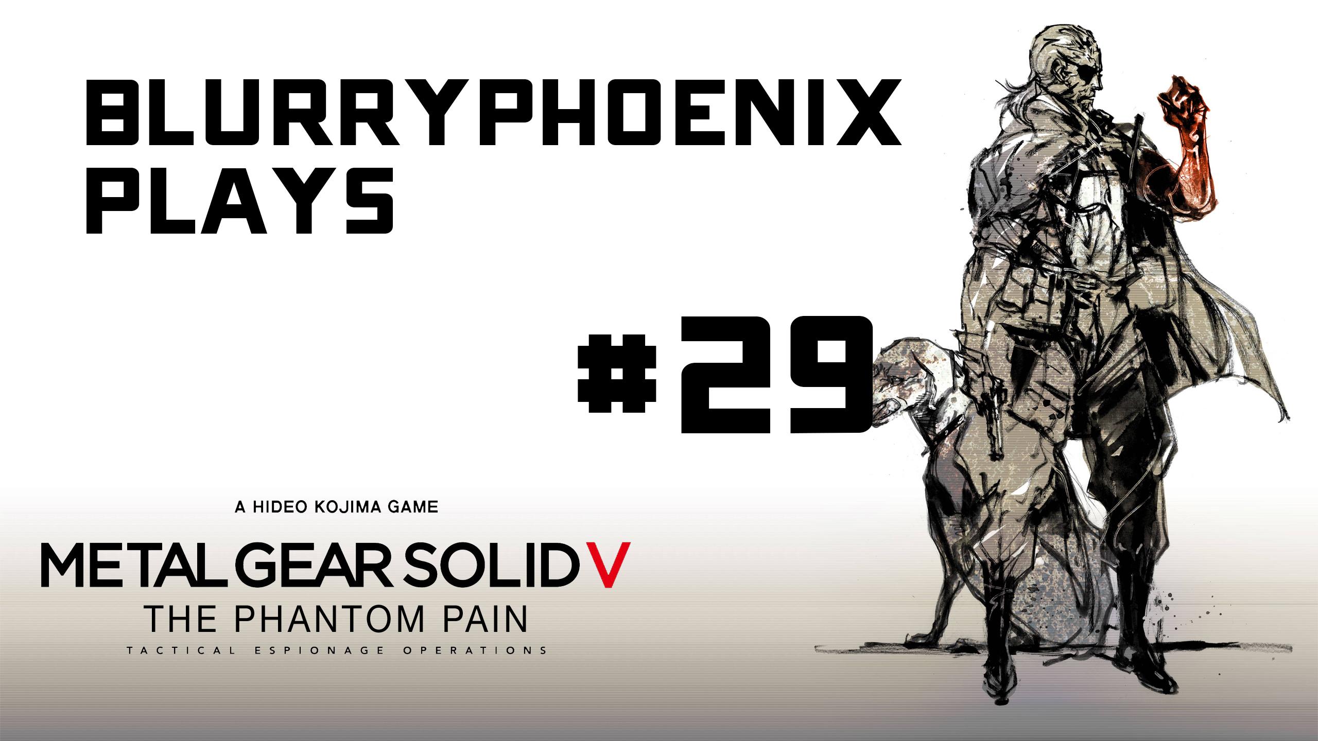 BlurryPhoenix Streams: Metal Gear Solid V (Pt. 29)