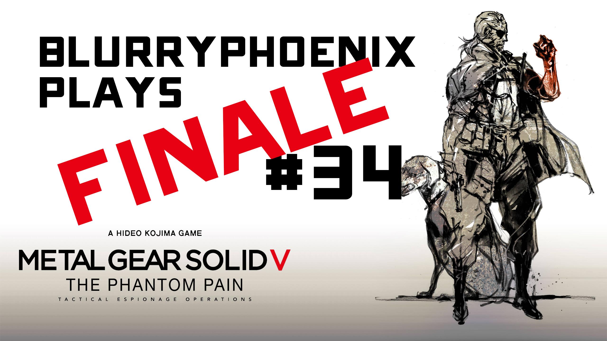 BlurryPhoenix Streams: Metal Gear Solid V (Pt. 34)