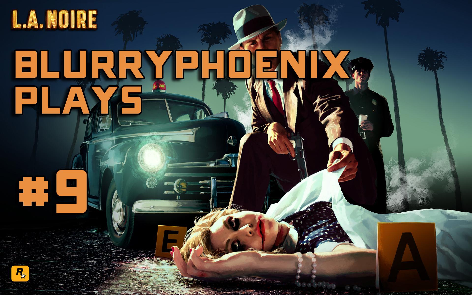 BlurryPhoenix Streams: L.A. Noire (Pt. 9)
