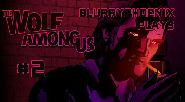 BlurryPhoenix Streams: The Wolf Among Us (Pt. 2)