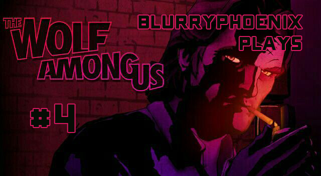 BlurryPhoenix Streams: The Wolf Among Us (Pt. 4)