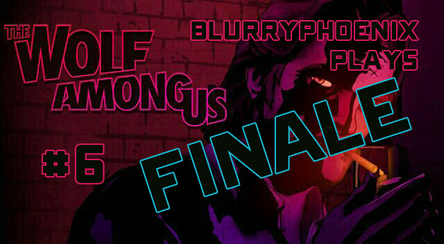 BlurryPhoenix Streams: The Wolf Among Us (Pt. 6)