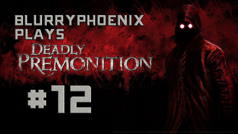 BlurryPhoenix Streams: Deadly Premonition (Pt. 12)