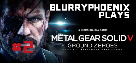 BlurryPhoenix Streams: Metal Gear Solid V: Ground Zeroes (Pt. 2)