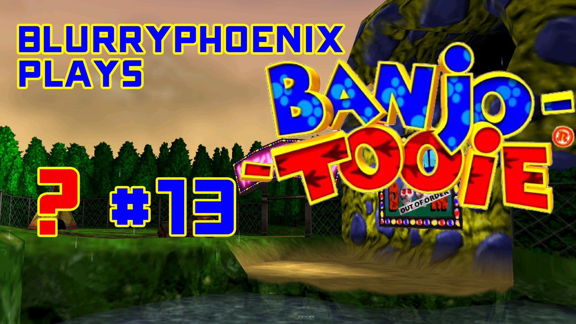 BlurryPhoenix Streams: Banjo-Tooie (Pt. 13)