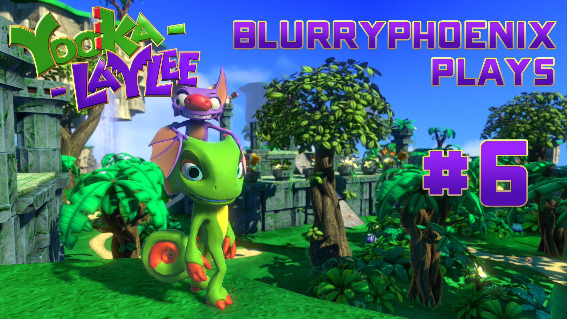 BlurryPhoenix Streams: Yooka-Laylee (Pt. 6)
