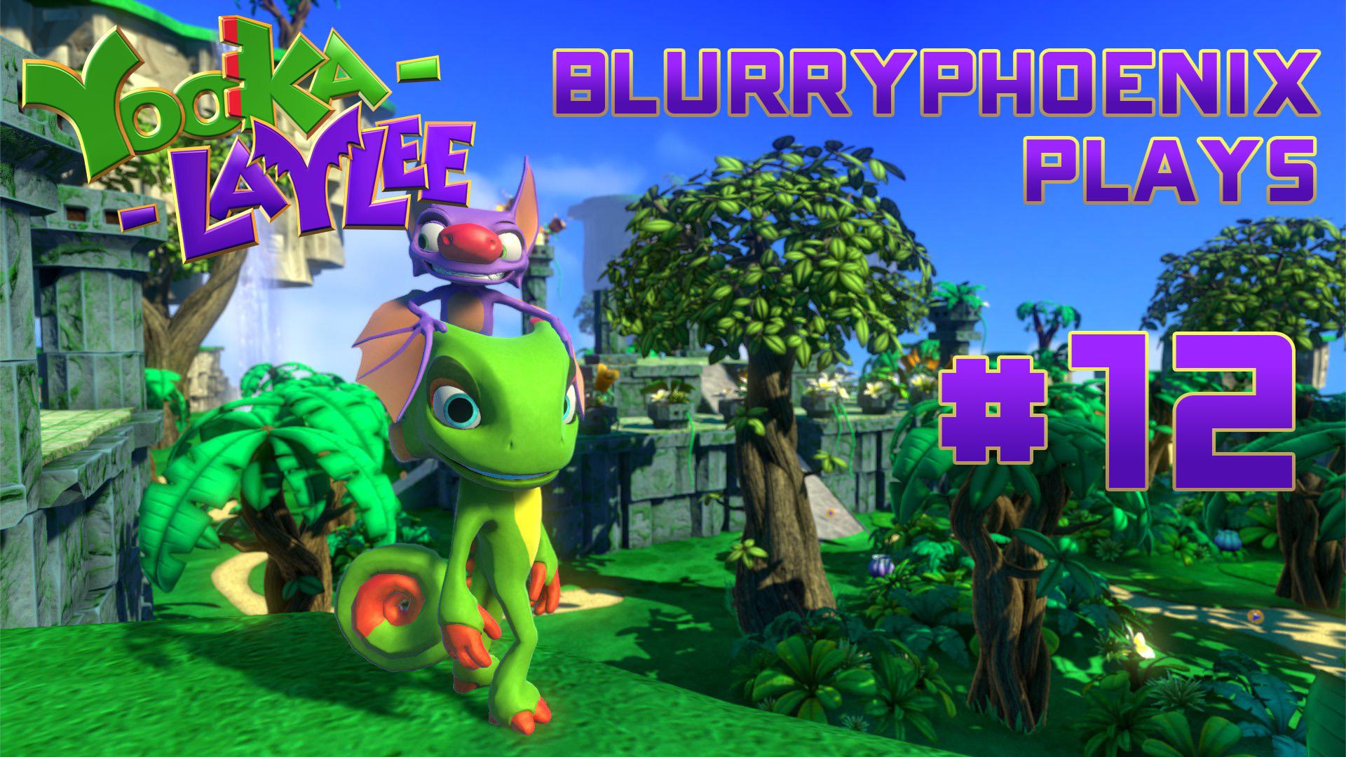 BlurryPhoenix Streams: Yooka-Laylee (Pt. 12)
