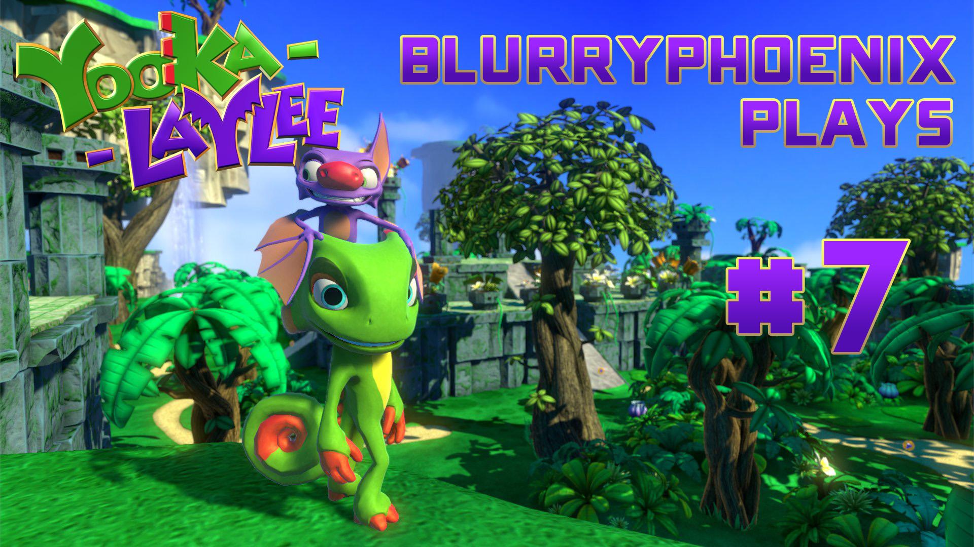 BlurryPhoenix Streams: Yooka-Laylee (Pt. 7)