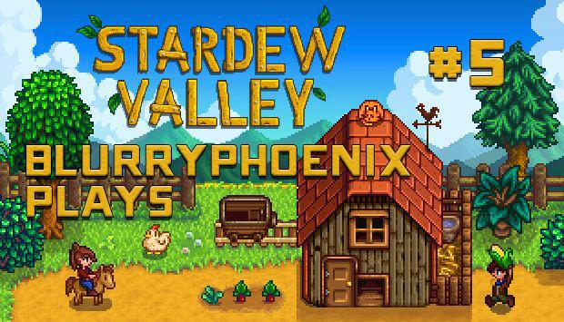 BlurryPhoenix Streams: Stardew Valley (Pt. 5)