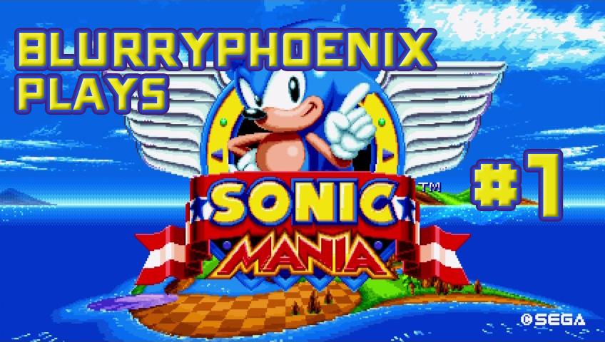 BlurryPhoenix Streams: Sonic Mania (Pt. 1)