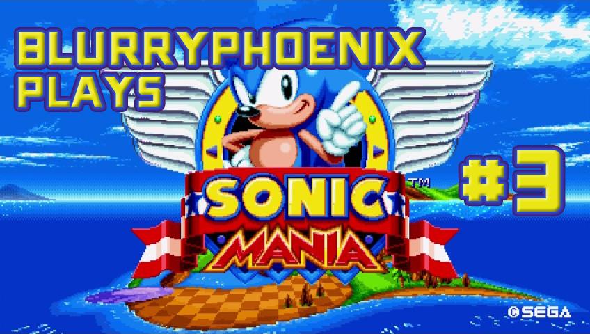 BlurryPhoenix Streams: Sonic Mania (Pt. 3)
