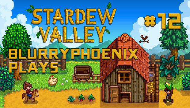 BlurryPhoenix Streams: Stardew Valley (Pt. 12)