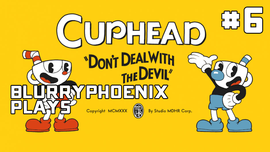 BlurryPhoenix Streams: Cuphead (Pt. 6)
