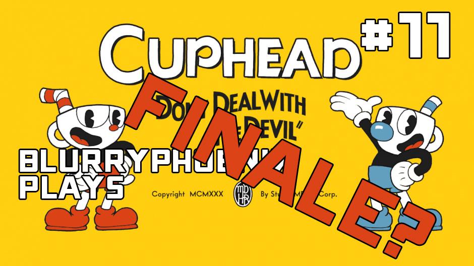 BlurryPhoenix Streams: Cuphead (Pt. 11)