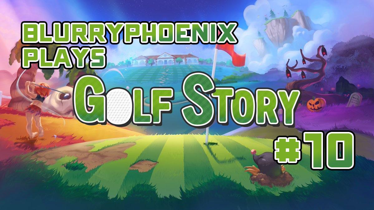 BlurryPhoenix Streams: Golf Story (Pt. 10)