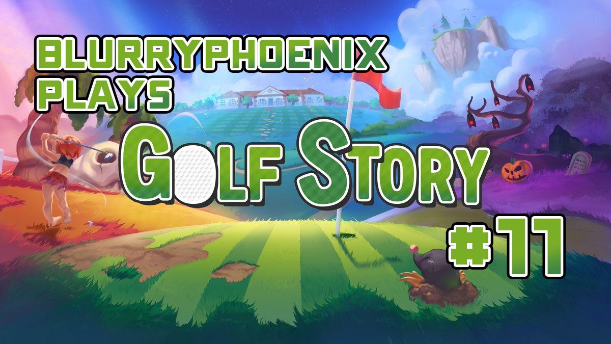BlurryPhoenix Streams: Golf Story (Pt. 11)