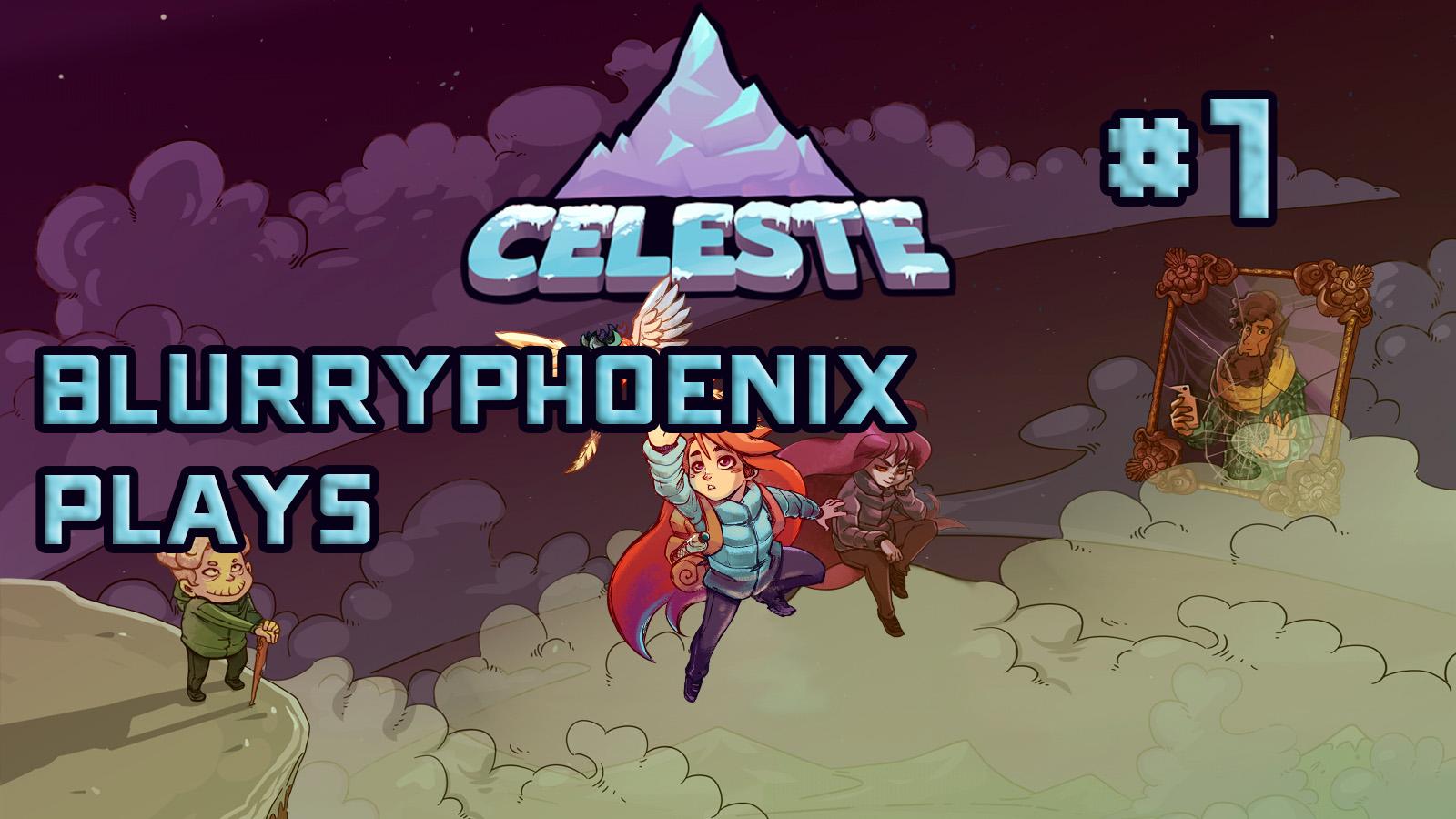 BlurryPhoenix Streams: Celeste (Pt. 1)