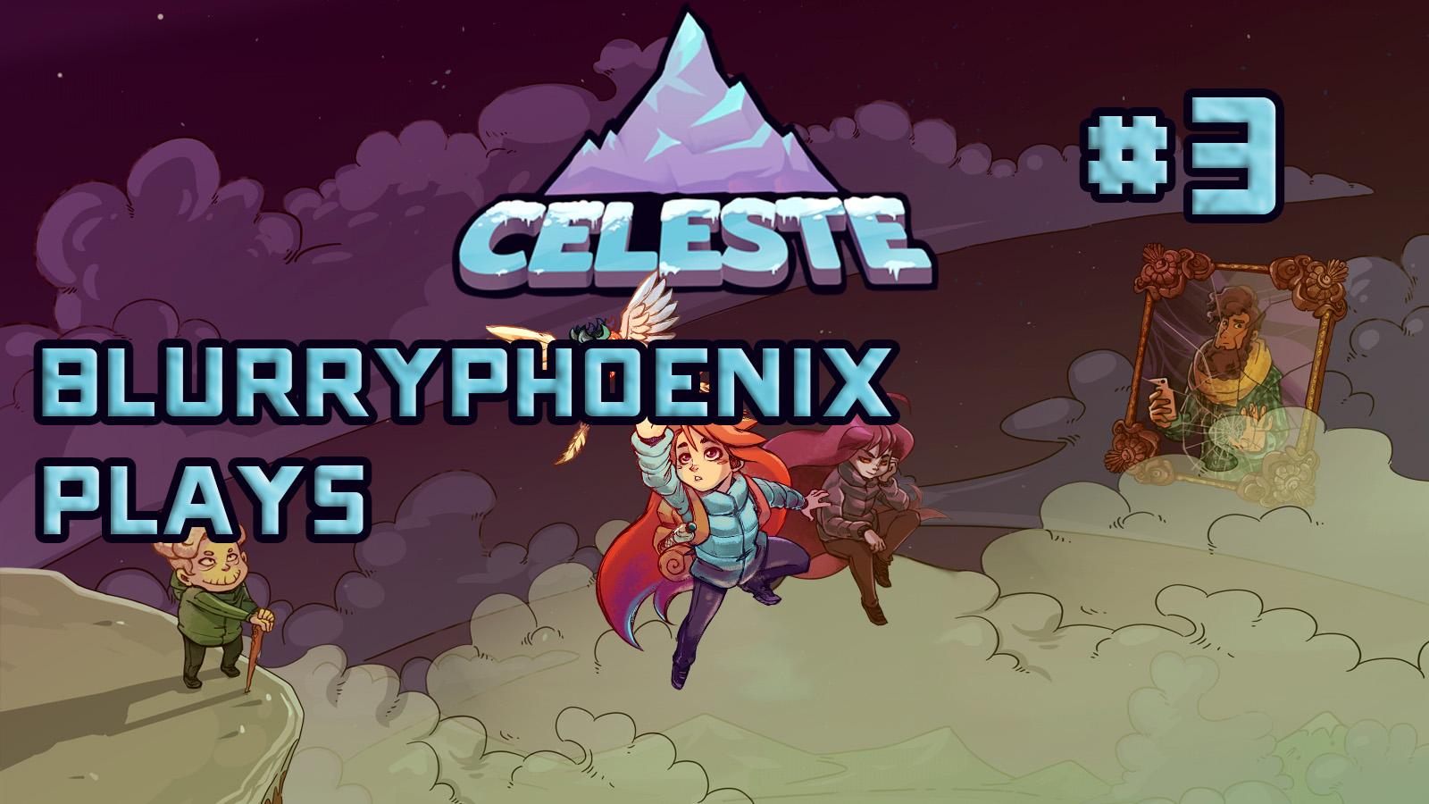 BlurryPhoenix Streams: Celeste (Pt. 3)