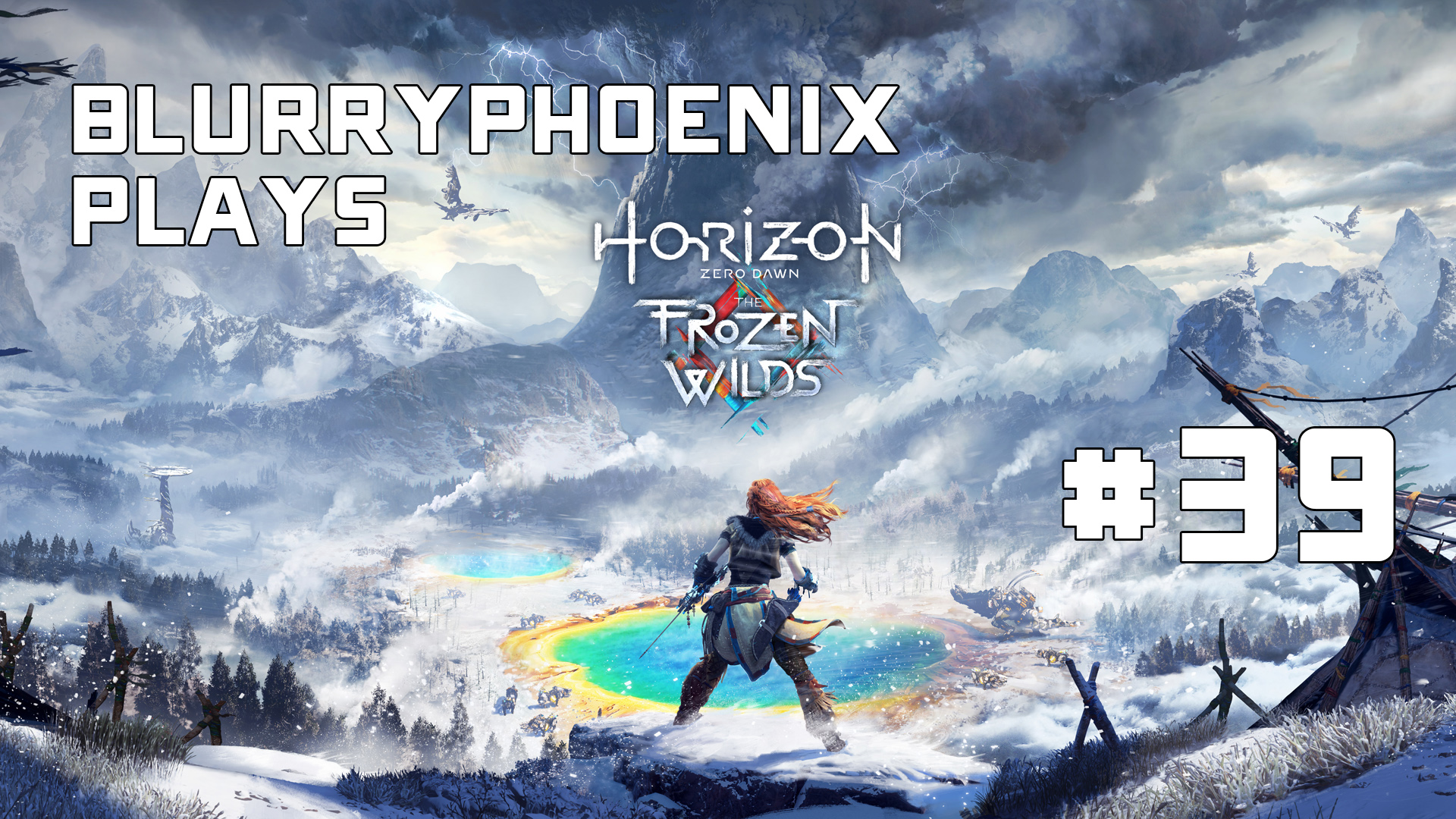 BlurryPhoenix Streams: Horizon Zero Dawn (Pt. 39)
