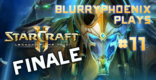 BlurryPhoenix Streams: Starcraft II – Legacy of the Void (Pt. 11)
