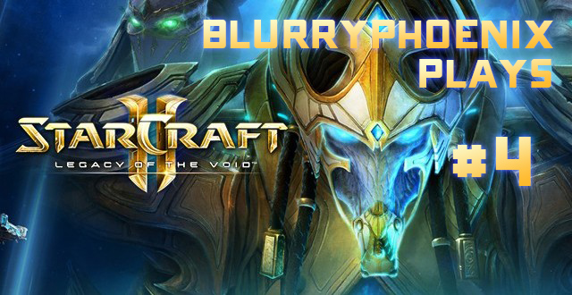 BlurryPhoenix Streams: Starcraft II – Legacy of the Void (Pt. 4)