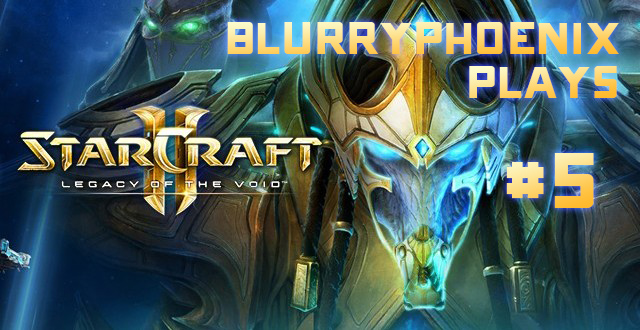 BlurryPhoenix Streams: Starcraft II – Legacy of the Void (Pt. 5)