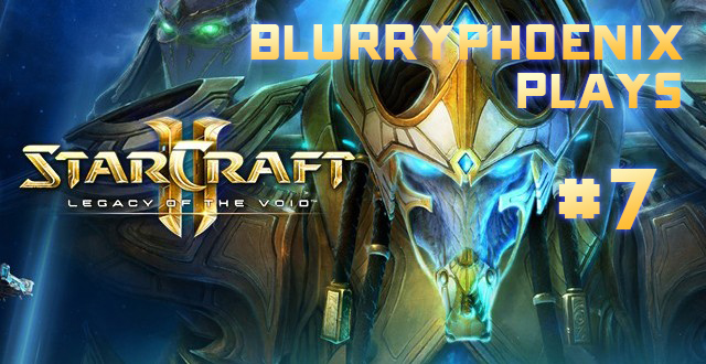 BlurryPhoenix Streams: Starcraft II – Legacy of the Void (Pt. 7)