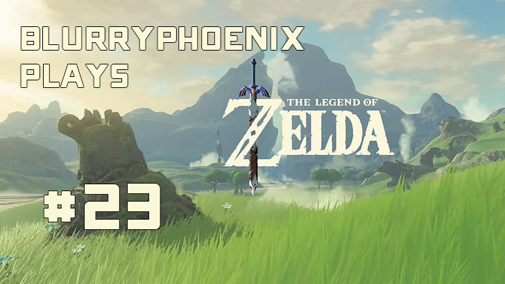BlurryPhoenix Streams: Legend of Zelda – Breath of the Wild (pt. 23)