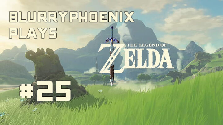 BlurryPhoenix Streams: Legend of Zelda – Breath of the Wild (pt. 25)