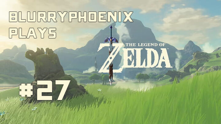 BlurryPhoenix Streams: Legend of Zelda – Breath of the Wild (pt. 27)