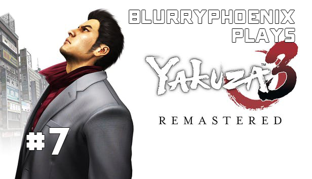 BlurryPhoenix Streams: Yakuza 3 (pt. 7)